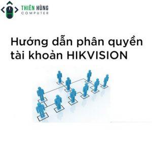 Hướng dẫn tạo tài khoản user cấp quyền người dùng đầu ghi Hikvion